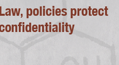 Law, policies protect confidentiality